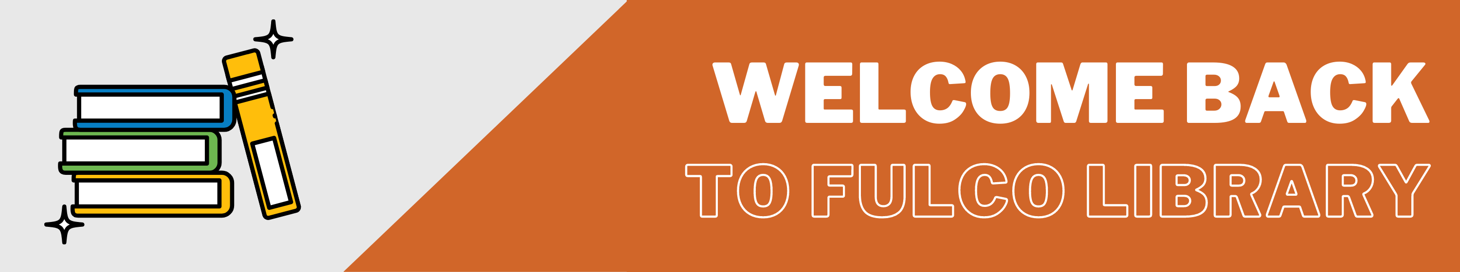 Welcome Back to FulcoLibrary Banner, orange banner with gray background, yellow green blue books, white words welcome back to fulcolibrary